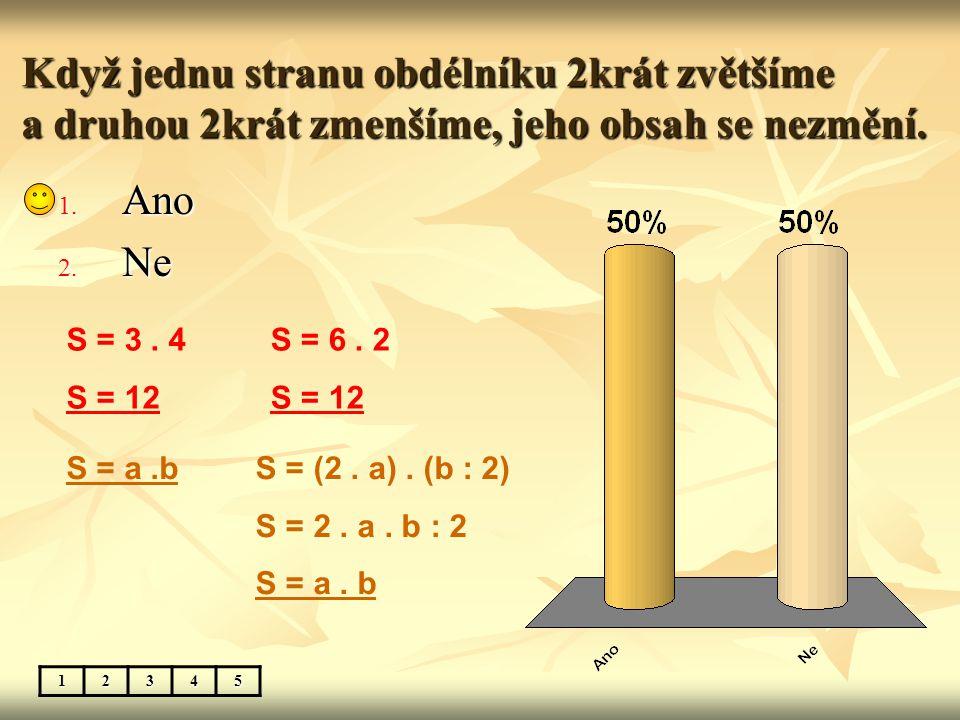 Vzorec na obvod rovnoběžníku: o = 2. (a + b) 1. Ano 2. Ne 12345