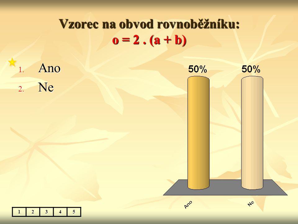 Vzorec na obsah rovnoběžníku: S = a. v b 1. Ano 2. Ne 12345 S = a. v a