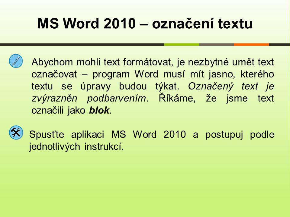 Abychom mohli text formátovat, je nezbytné umět text označovat – program Word musí mít jasno, kterého textu se úpravy budou týkat. Označený text je zv