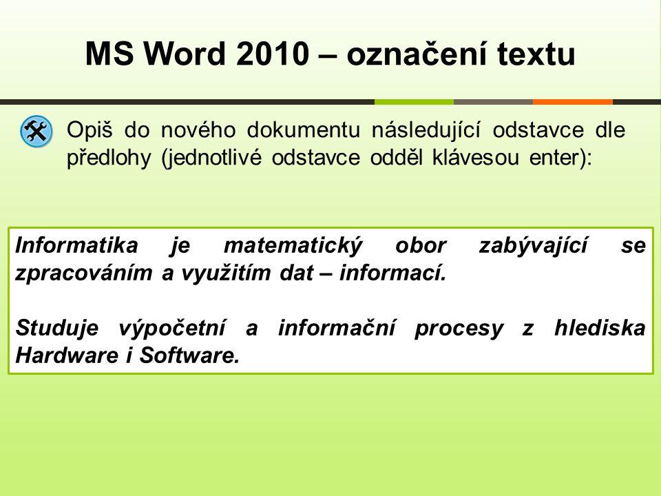 MS Word 2010 – označení textu Opiš do nového dokumentu následující odstavce dle předlohy (jednotlivé odstavce odděl klávesou enter): Informatika je ma