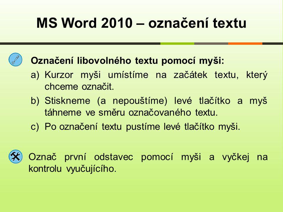 MS Word 2010 – označení textu Označ první odstavec pomocí myši a vyčkej na kontrolu vyučujícího. Označení libovolného textu pomocí myši: a)Kurzor myši