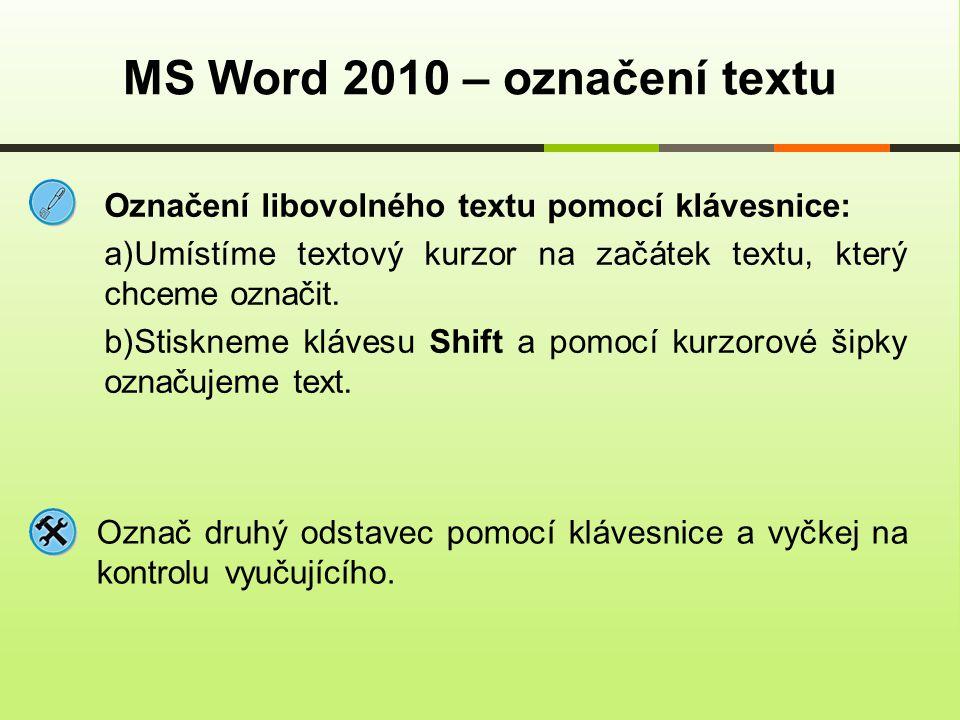 MS Word 2010 – označení textu Označ druhý odstavec pomocí klávesnice a vyčkej na kontrolu vyučujícího. Označení libovolného textu pomocí klávesnice: a