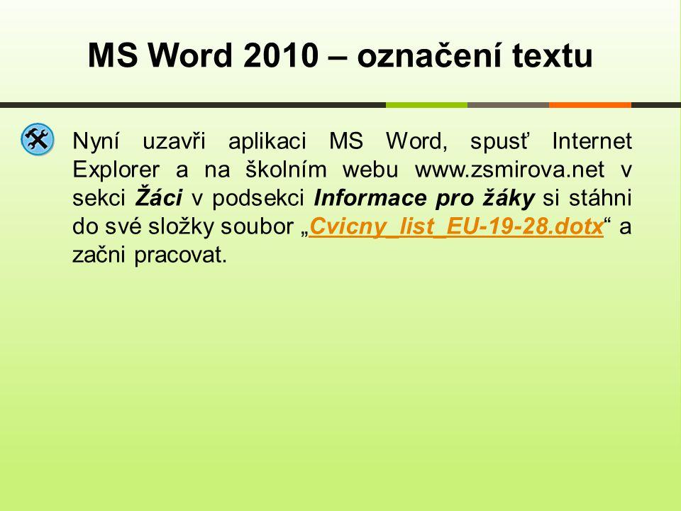 MS Word 2010 – označení textu Nyní uzavři aplikaci MS Word, spusť Internet Explorer a na školním webu www.zsmirova.net v sekci Žáci v podsekci Informa