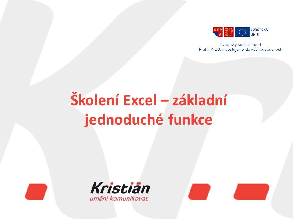 Evropský sociální fond Praha & EU: Investujeme do vaší budoucnosti Školení Excel – základní jednoduché funkce Evropský sociální fond Praha & EU: Investujeme do vaší budoucnosti