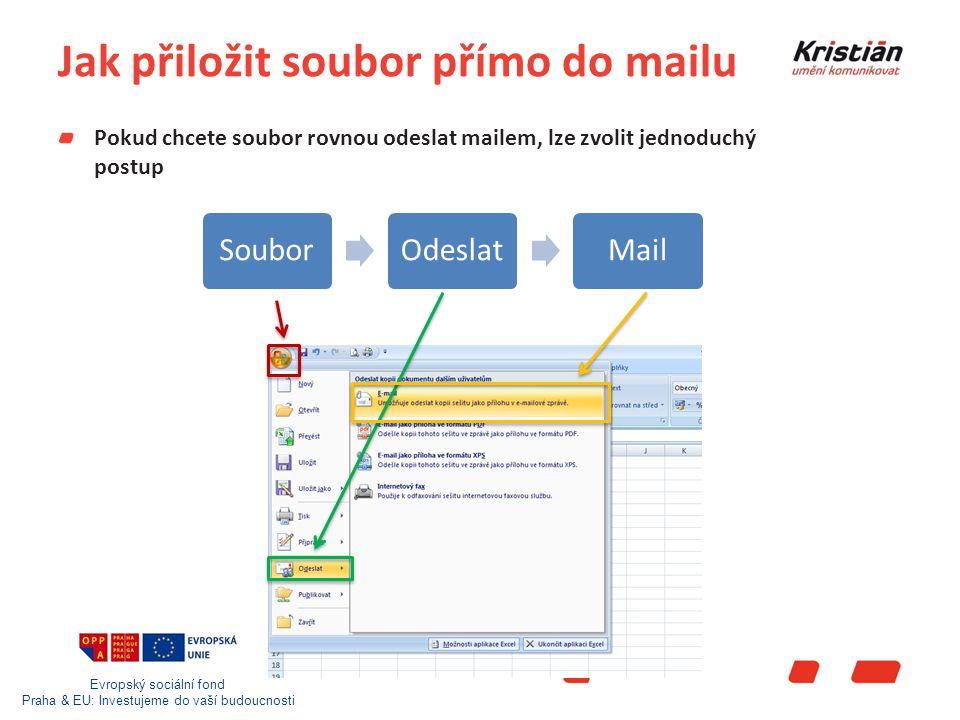 Evropský sociální fond Praha & EU: Investujeme do vaší budoucnosti Jak přiložit soubor přímo do mailu Pokud chcete soubor rovnou odeslat mailem, lze zvolit jednoduchý postup SouborOdeslatMail