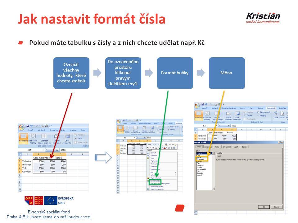 Evropský sociální fond Praha & EU: Investujeme do vaší budoucnosti Jak nastavit formát čísla Pokud máte tabulku s čísly a z nich chcete udělat např.