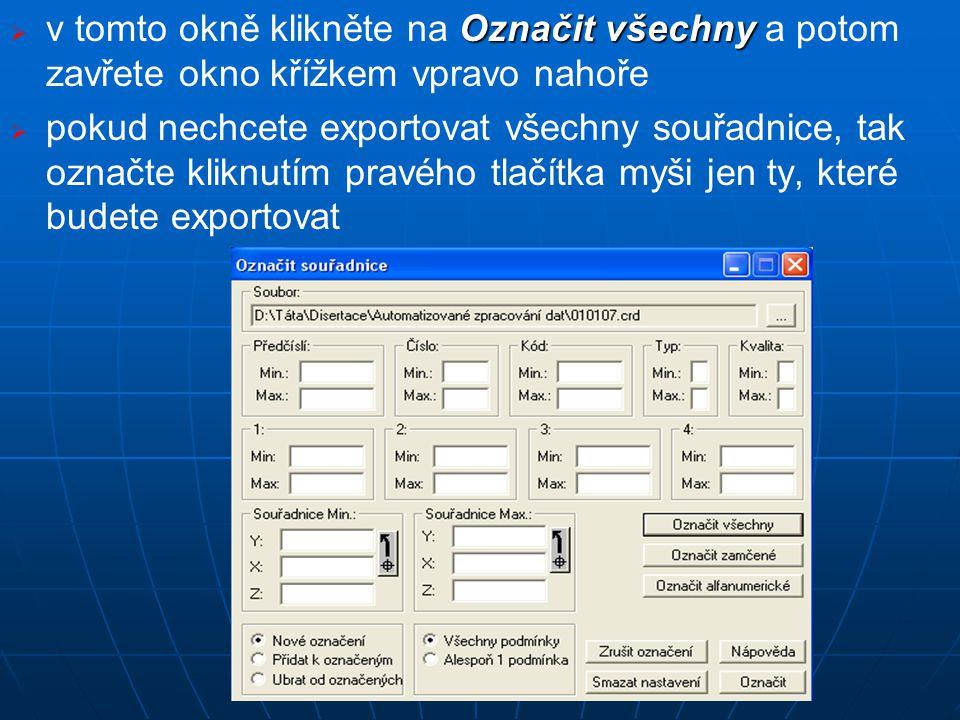  Označit všechny  v tomto okně klikněte na Označit všechny a potom zavřete okno křížkem vpravo nahoře   pokud nechcete exportovat všechny souřadnice, tak označte kliknutím pravého tlačítka myši jen ty, které budete exportovat
