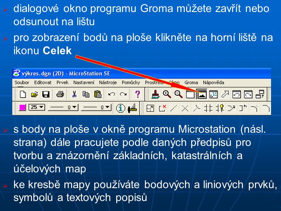   dialogové okno programu Groma můžete zavřít nebo odsunout na lištu   pro zobrazení bodů na ploše klikněte na horní liště na ikonu Celek   s body na ploše v okně programu Microstation (násl.