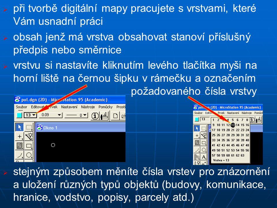   při tvorbě digitální mapy pracujete s vrstvami, které Vám usnadní práci   obsah jenž má vrstva obsahovat stanoví příslušný předpis nebo směrnice   vrstvu si nastavíte kliknutím levého tlačítka myši na horní liště na černou šipku v rámečku a označením požadovaného čísla vrstvy   stejným způsobem měníte čísla vrstev pro znázornění a uložení různých typů objektů (budovy, komunikace, hranice, vodstvo, popisy, parcely atd.)