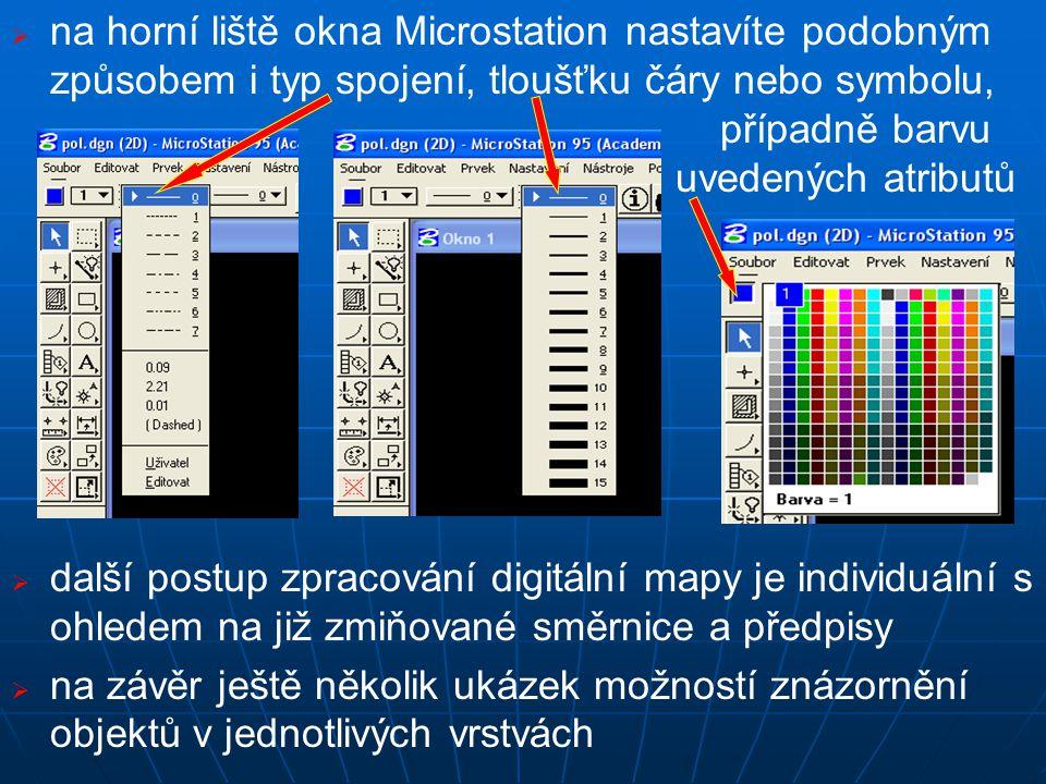   na horní liště okna Microstation nastavíte podobným způsobem i typ spojení, tloušťku čáry nebo symbolu, případně barvu uvedených atributů   další postup zpracování digitální mapy je individuální s ohledem na již zmiňované směrnice a předpisy   na závěr ještě několik ukázek možností znázornění objektů v jednotlivých vrstvách
