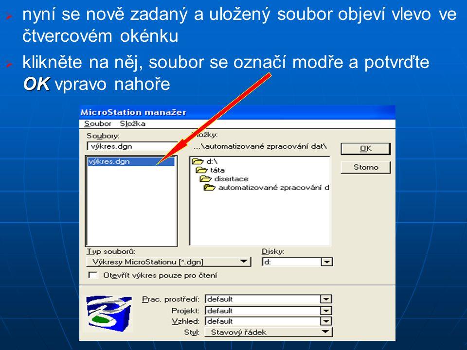   nyní se nově zadaný a uložený soubor objeví vlevo ve čtvercovém okénku  OK  klikněte na něj, soubor se označí modře a potvrďte OK vpravo nahoře