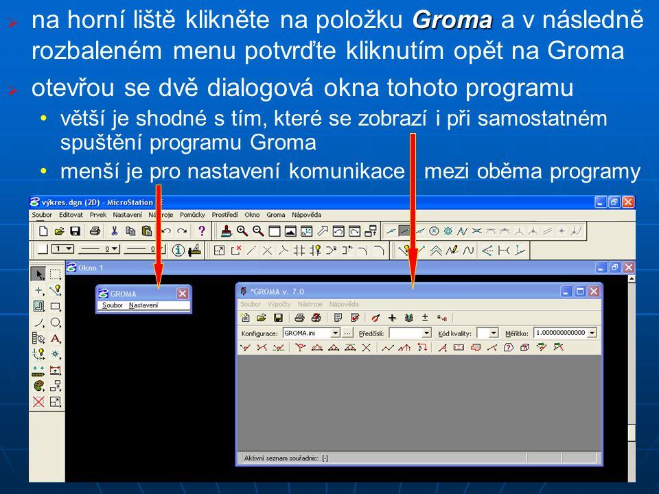  Groma  na horní liště klikněte na položku Groma a v následně rozbaleném menu potvrďte kliknutím opět na Groma   otevřou se dvě dialogová okna tohoto programu větší je shodné s tím, které se zobrazí i při samostatném spuštění programu Groma menší je pro nastavení komunikace mezi oběma programy