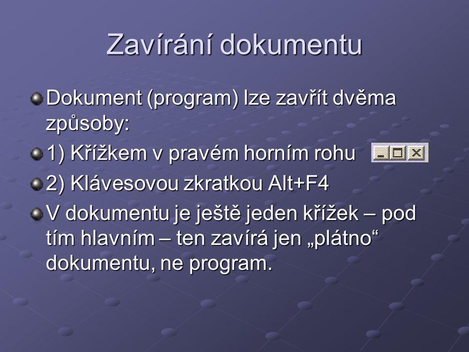 Zavírání dokumentu Dokument (program) lze zavřít dvěma způsoby: 1) Křížkem v pravém horním rohu 2) Klávesovou zkratkou Alt+F4 V dokumentu je ještě jed