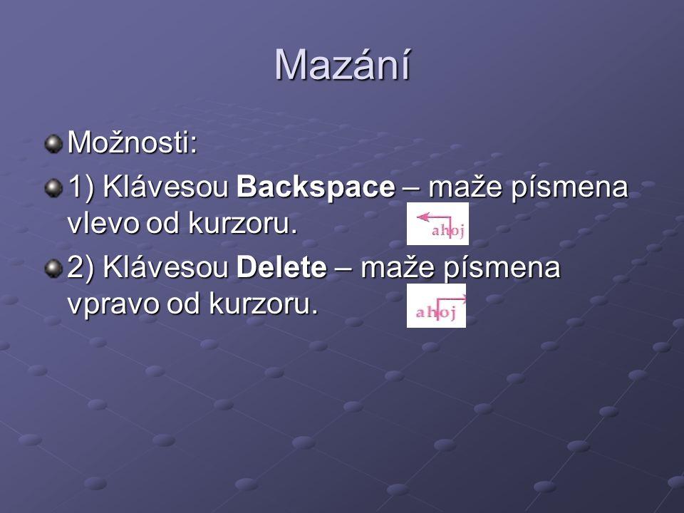 Mazání Možnosti: 1) Klávesou Backspace – maže písmena vlevo od kurzoru. 2) Klávesou Delete – maže písmena vpravo od kurzoru.