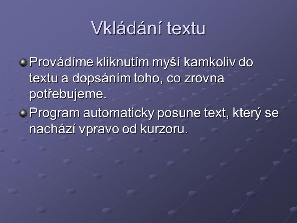 Vkládání textu Provádíme kliknutím myší kamkoliv do textu a dopsáním toho, co zrovna potřebujeme. Program automaticky posune text, který se nachází vp