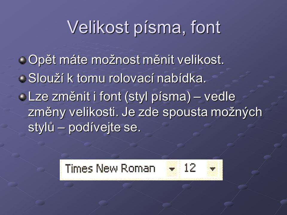 Velikost písma, font Opět máte možnost měnit velikost. Slouží k tomu rolovací nabídka. Lze změnit i font (styl písma) – vedle změny velikosti. Je zde