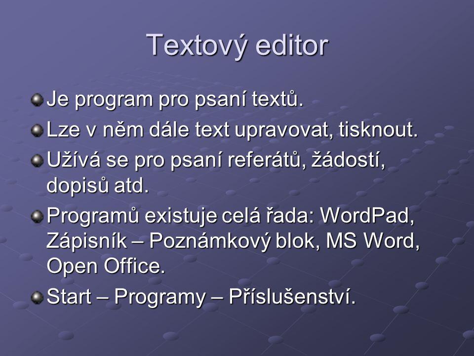 Textový editor Je program pro psaní textů. Lze v něm dále text upravovat, tisknout. Užívá se pro psaní referátů, žádostí, dopisů atd. Programů existuj