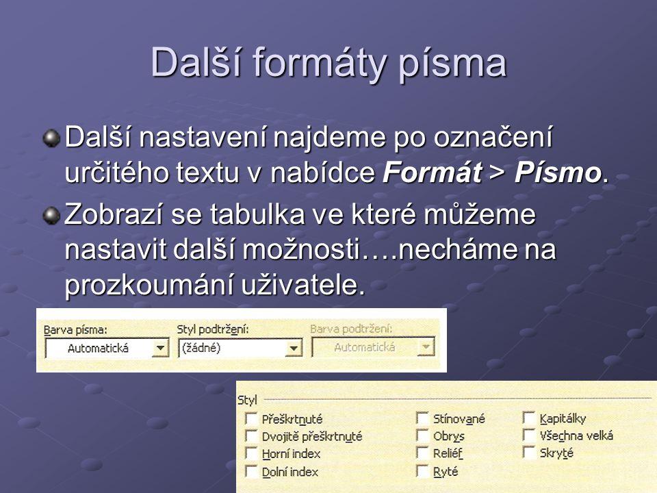 Další formáty písma Další nastavení najdeme po označení určitého textu v nabídce Formát > Písmo. Zobrazí se tabulka ve které můžeme nastavit další mož
