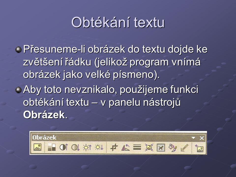Obtékání textu Přesuneme-li obrázek do textu dojde ke zvětšení řádku (jelikož program vnímá obrázek jako velké písmeno). Aby toto nevznikalo, použijem