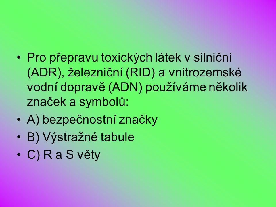 Pro přepravu toxických látek v silniční (ADR), železniční (RID) a vnitrozemské vodní dopravě (ADN) používáme několik značek a symbolů: A) bezpečnostní