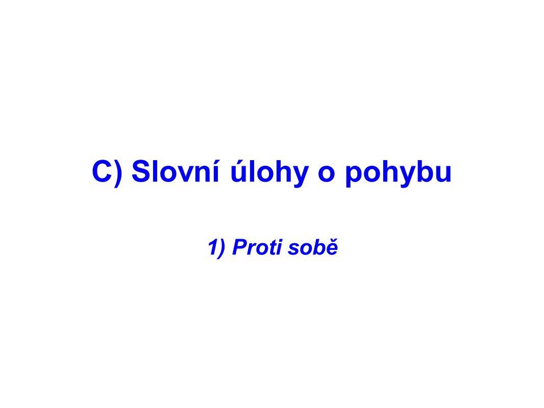 C) Slovní úlohy o pohybu 1) Proti sobě