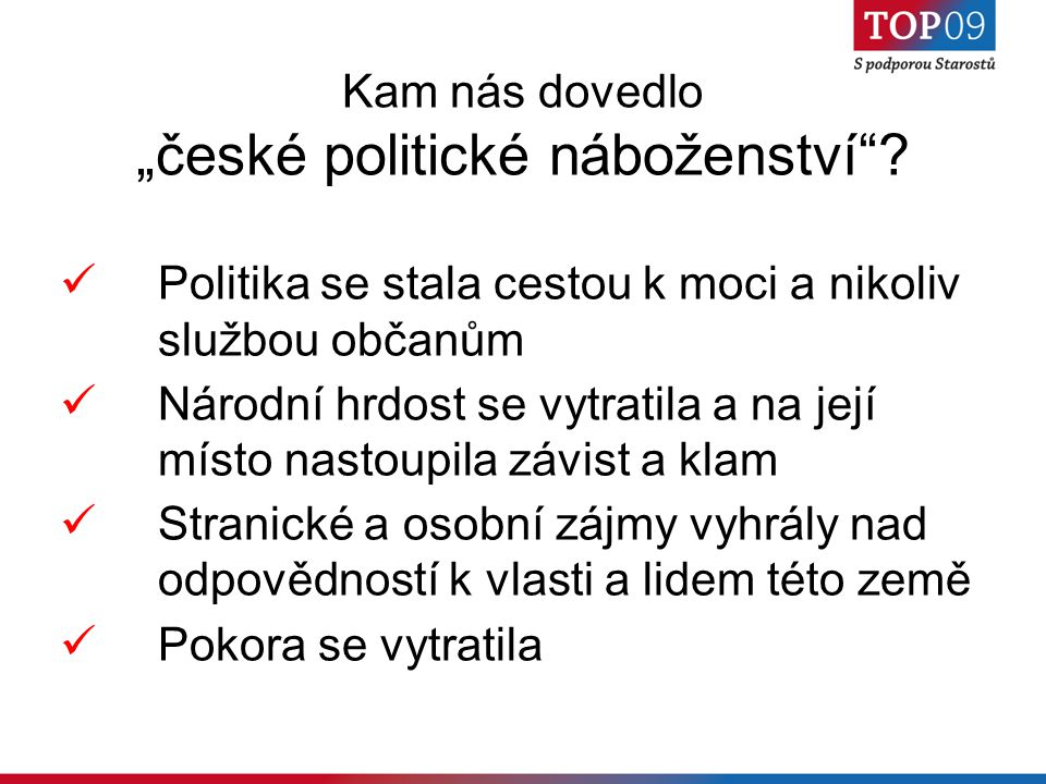 """Kam nás dovedlo """"české politické náboženství""""? Politika se stala cestou k moci a nikoliv službou občanům Národní hrdost se vytratila a na její místo n"""