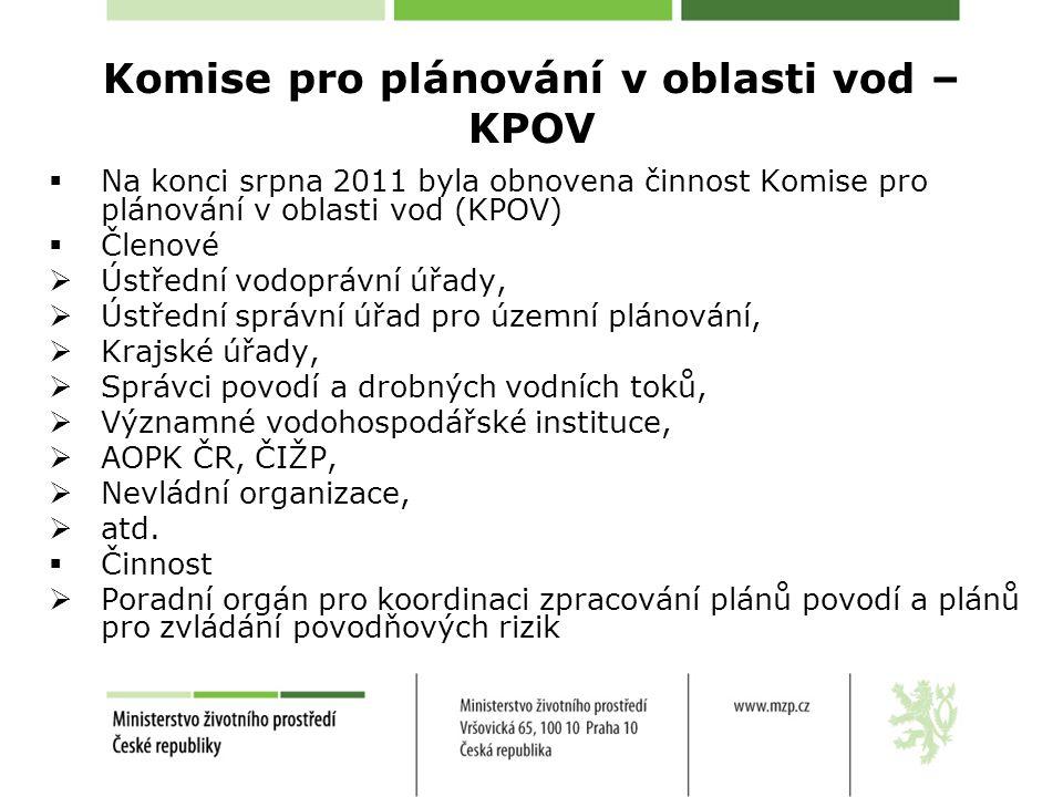 Komise pro plánování v oblasti vod – KPOV  Na konci srpna 2011 byla obnovena činnost Komise pro plánování v oblasti vod (KPOV)  Členové  Ústřední vodoprávní úřady,  Ústřední správní úřad pro územní plánování,  Krajské úřady,  Správci povodí a drobných vodních toků,  Významné vodohospodářské instituce,  AOPK ČR, ČIŽP,  Nevládní organizace,  atd.