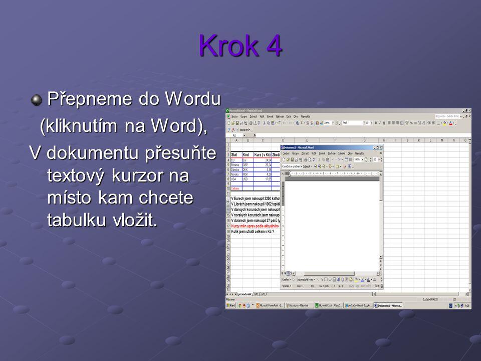 Krok 4 Přepneme do Wordu (kliknutím na Word), (kliknutím na Word), V dokumentu přesuňte textový kurzor na místo kam chcete tabulku vložit.
