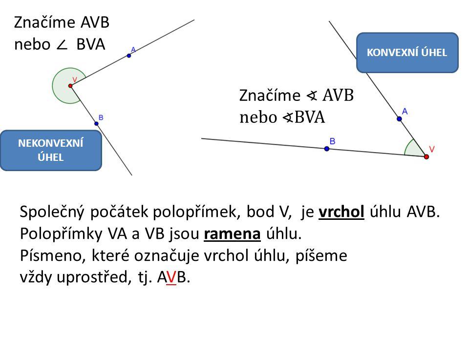 Společný počátek polopřímek, bod V, je vrchol úhlu AVB. Polopřímky VA a VB jsou ramena úhlu. Písmeno, které označuje vrchol úhlu, píšeme vždy uprostře