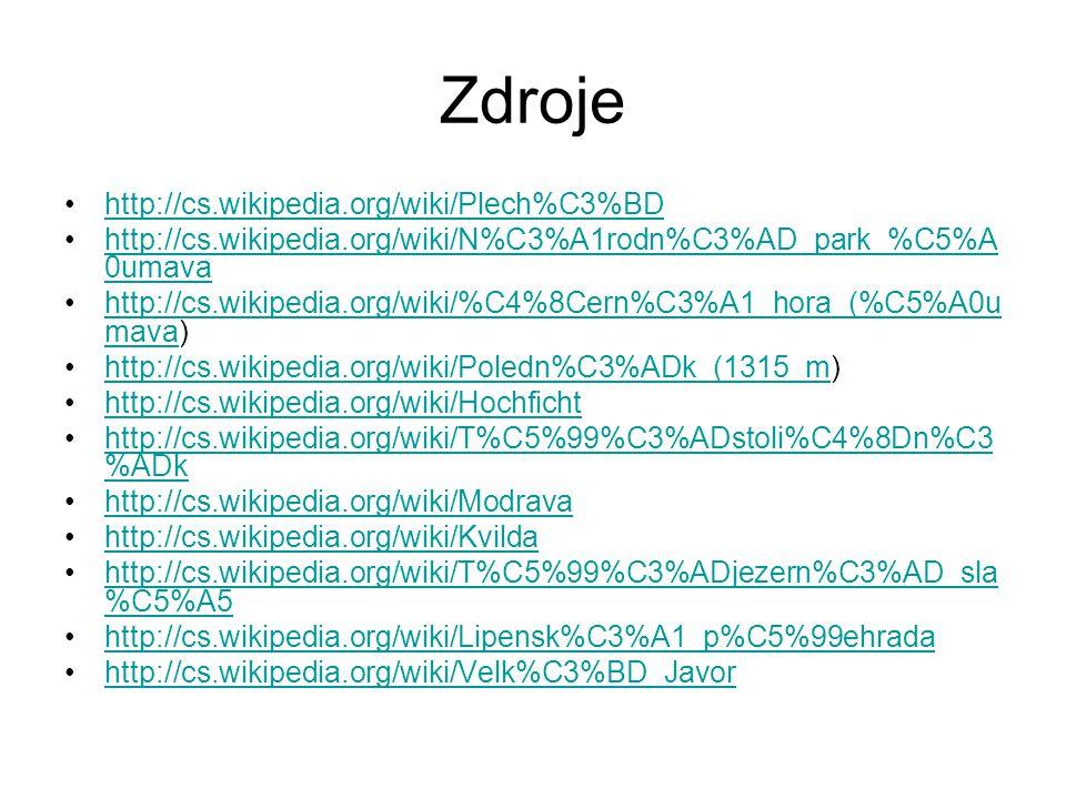 Zdroje http://cs.wikipedia.org/wiki/Plech%C3%BD http://cs.wikipedia.org/wiki/N%C3%A1rodn%C3%AD_park_%C5%A 0umavahttp://cs.wikipedia.org/wiki/N%C3%A1rodn%C3%AD_park_%C5%A 0umava http://cs.wikipedia.org/wiki/%C4%8Cern%C3%A1_hora_(%C5%A0u mava)http://cs.wikipedia.org/wiki/%C4%8Cern%C3%A1_hora_(%C5%A0u mava http://cs.wikipedia.org/wiki/Poledn%C3%ADk_(1315_m)http://cs.wikipedia.org/wiki/Poledn%C3%ADk_(1315_m http://cs.wikipedia.org/wiki/Hochficht http://cs.wikipedia.org/wiki/T%C5%99%C3%ADstoli%C4%8Dn%C3 %ADkhttp://cs.wikipedia.org/wiki/T%C5%99%C3%ADstoli%C4%8Dn%C3 %ADk http://cs.wikipedia.org/wiki/Modrava http://cs.wikipedia.org/wiki/Kvilda http://cs.wikipedia.org/wiki/T%C5%99%C3%ADjezern%C3%AD_sla %C5%A5http://cs.wikipedia.org/wiki/T%C5%99%C3%ADjezern%C3%AD_sla %C5%A5 http://cs.wikipedia.org/wiki/Lipensk%C3%A1_p%C5%99ehrada http://cs.wikipedia.org/wiki/Velk%C3%BD_Javor