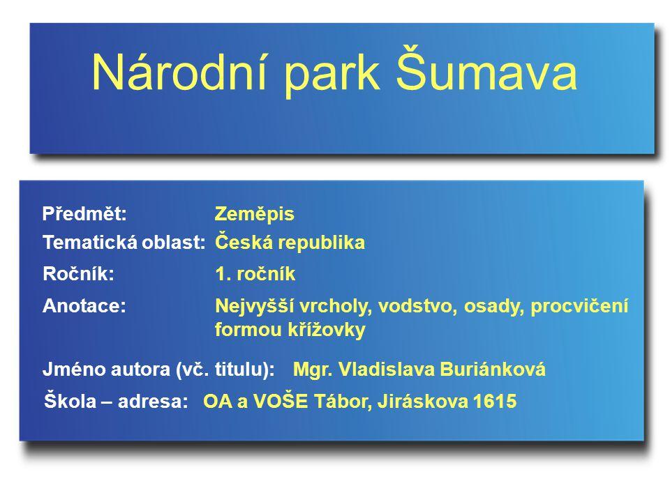 Národní park Šumava Jméno autora (vč. titulu): Škola – adresa: Ročník: Předmět: Anotace: 1.