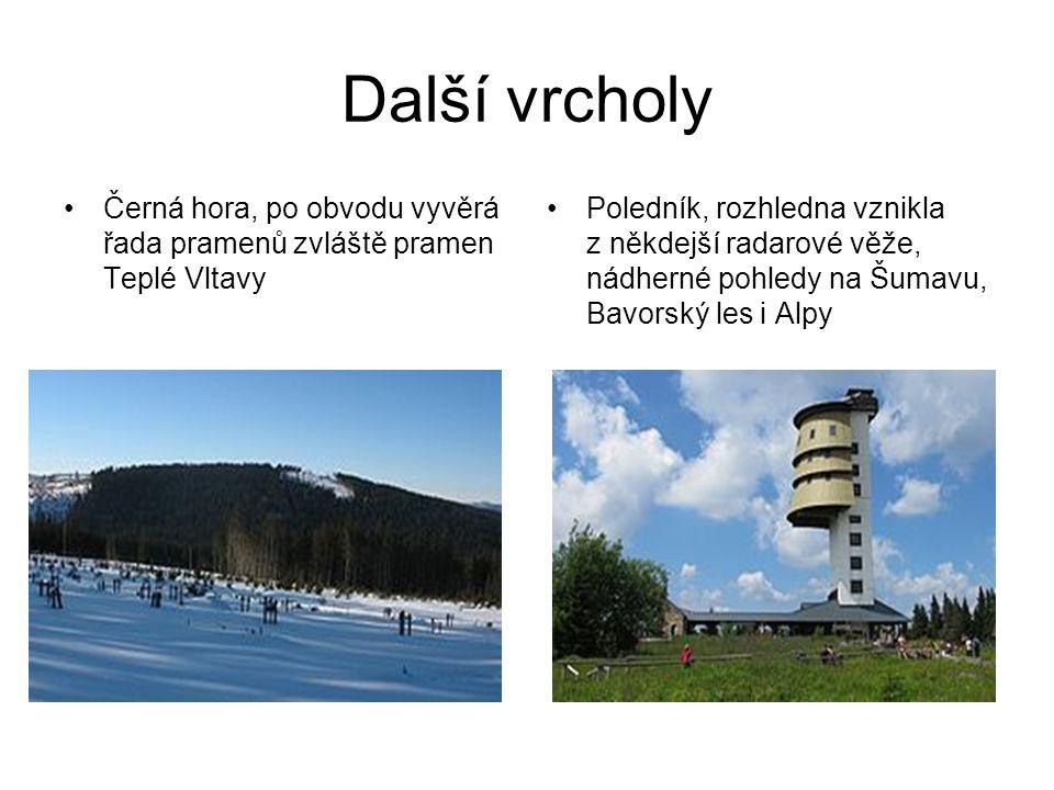 Další vrcholy Černá hora, po obvodu vyvěrá řada pramenů zvláště pramen Teplé Vltavy Poledník, rozhledna vznikla z někdejší radarové věže, nádherné pohledy na Šumavu, Bavorský les i Alpy