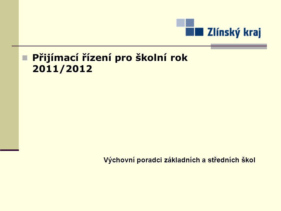 Přijímací řízení pro školní rok 2011/2012 Přijímací řízení pro školní rok 2011/2012 Výchovní poradci základních a středních škol