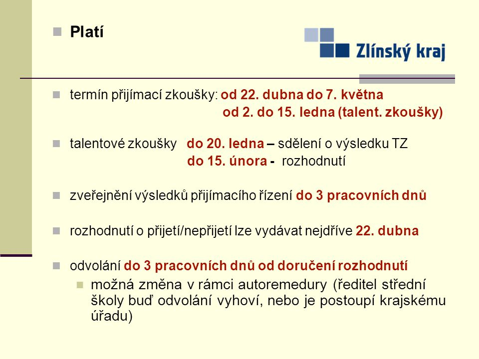 Platí termín přijímací zkoušky: od 22. dubna do 7. května od 2. do 15. ledna (talent. zkoušky) talentové zkoušky do 20. ledna – sdělení o výsledku TZ
