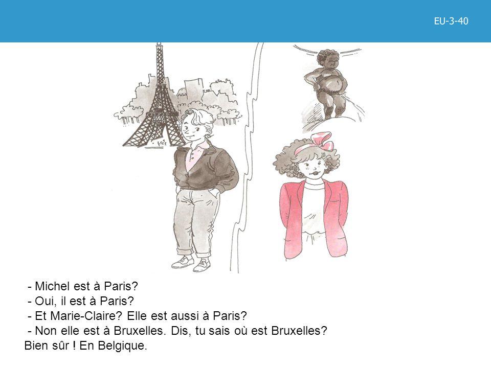 - Michel est à Paris. - Oui, il est à Paris. - Et Marie-Claire.