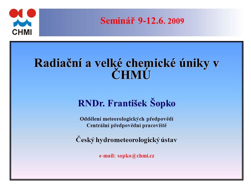 1 Seminář 9-12.6. 2009 Radiační a velké chemické úniky v ČHMÚ RNDr.