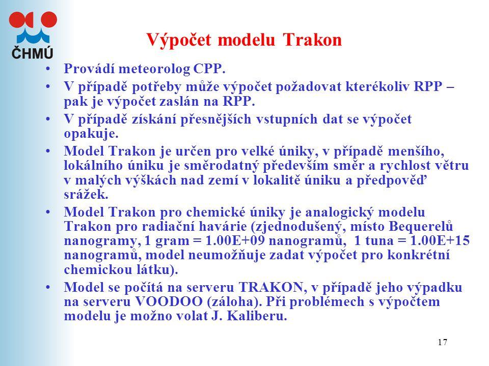 17 Výpočet modelu Trakon Provádí meteorolog CPP. V případě potřeby může výpočet požadovat kterékoliv RPP – pak je výpočet zaslán na RPP. V případě zís