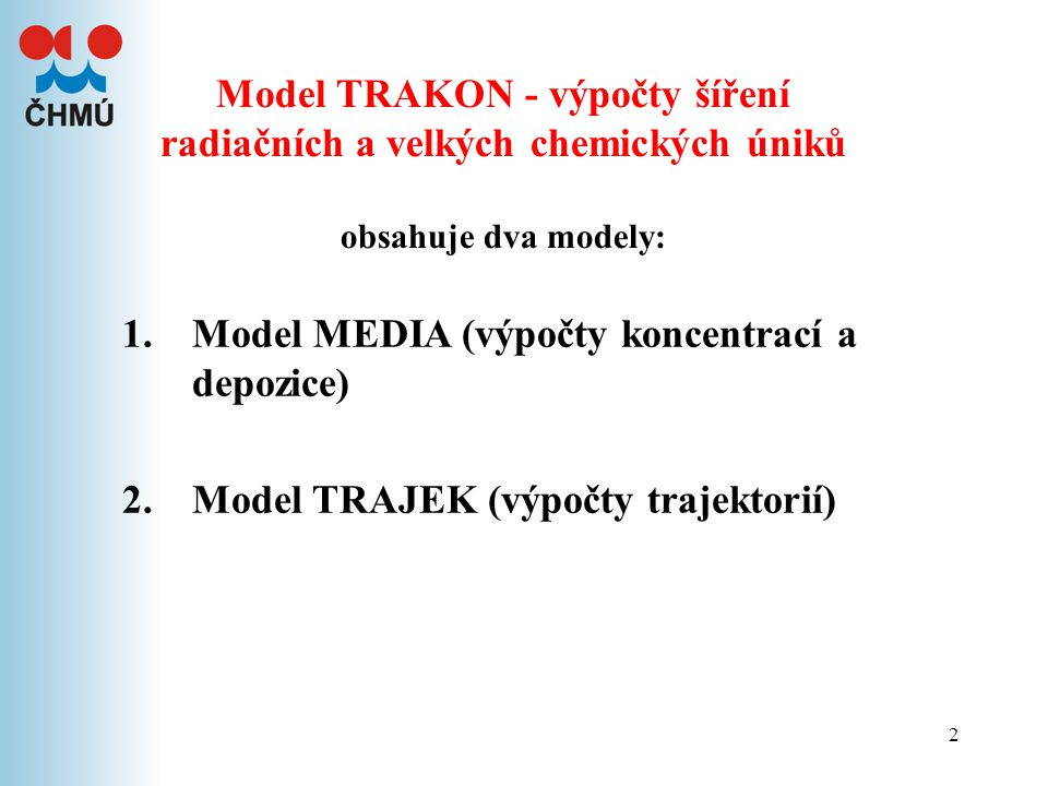 2 1.Model MEDIA (výpočty koncentrací a depozice) 2.Model TRAJEK (výpočty trajektorií) Model TRAKON - výpočty šíření radiačních a velkých chemických ún