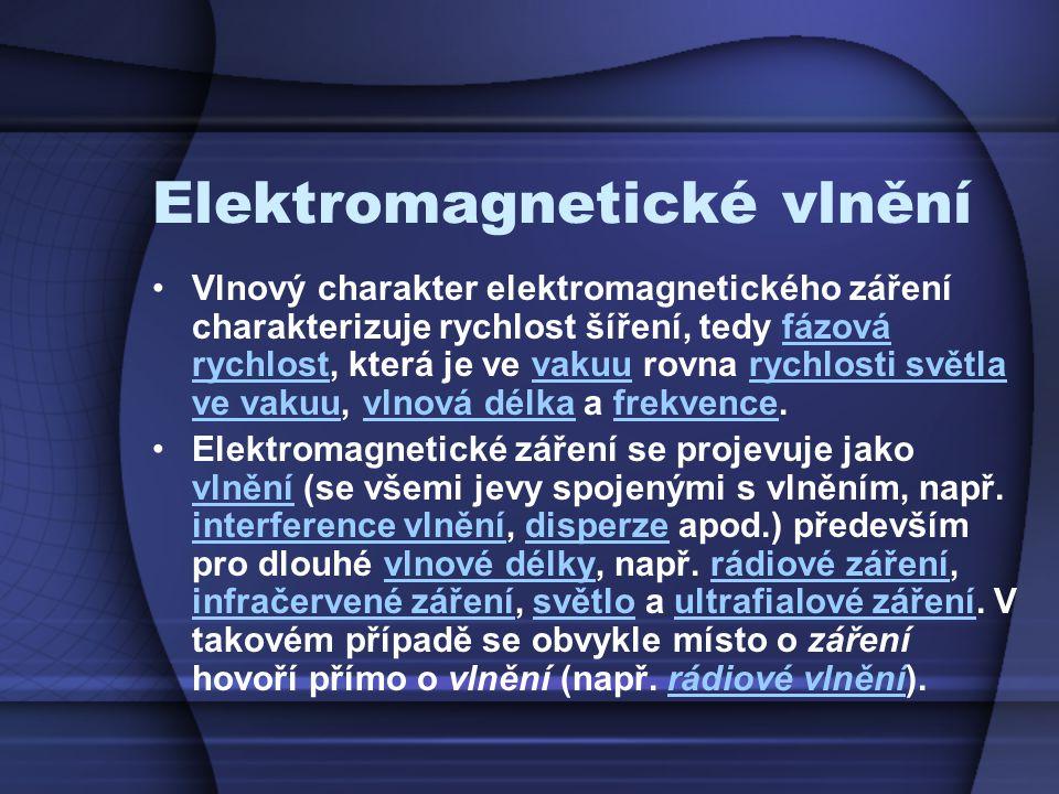 Elektromagnetické vlnění Vlnový charakter elektromagnetického záření charakterizuje rychlost šíření, tedy fázová rychlost, která je ve vakuu rovna ryc
