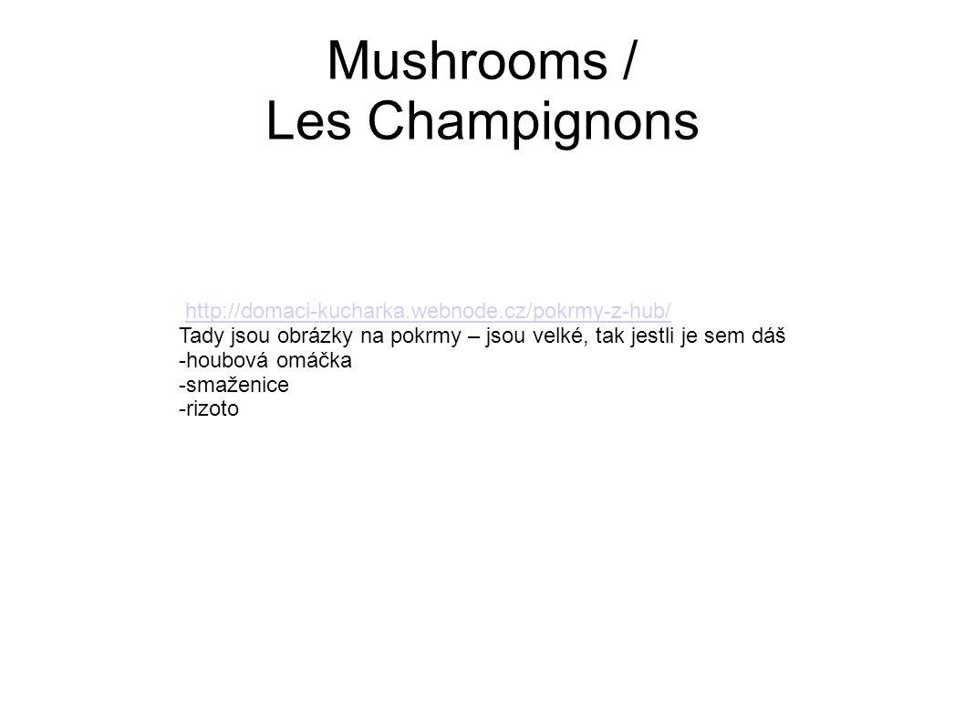Mushrooms / Les Champignons http://domaci-kucharka.webnode.cz/pokrmy-z-hub/ Tady jsou obrázky na pokrmy – jsou velké, tak jestli je sem dáš -houbová o