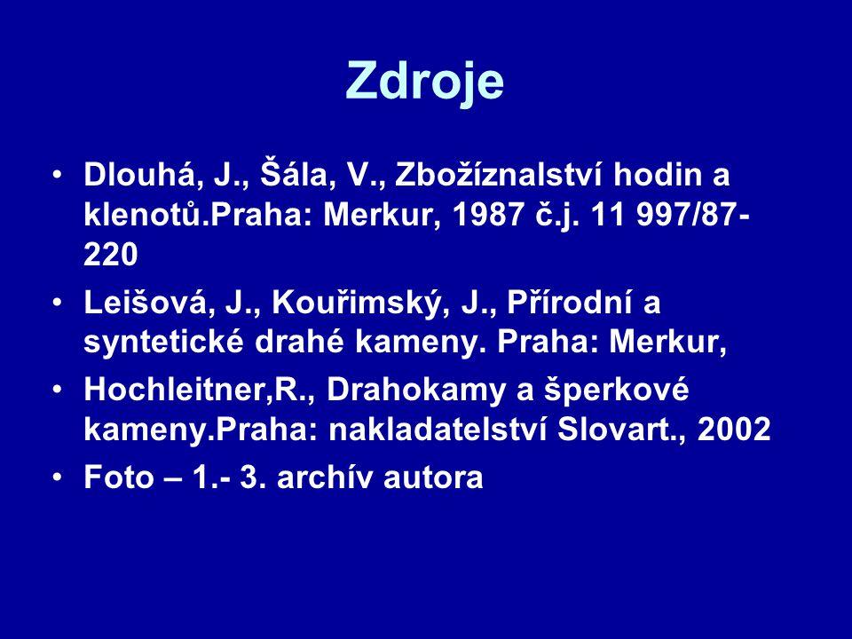 Zdroje Dlouhá, J., Šála, V., Zbožíznalství hodin a klenotů.Praha: Merkur, 1987 č.j. 11 997/87- 220 Leišová, J., Kouřimský, J., Přírodní a syntetické d