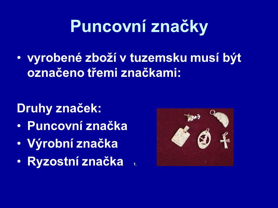 Puncovní značky vyrobené zboží v tuzemsku musí být označeno třemi značkami: Druhy značek: Puncovní značka Výrobní značka Ryzostní značka 1.