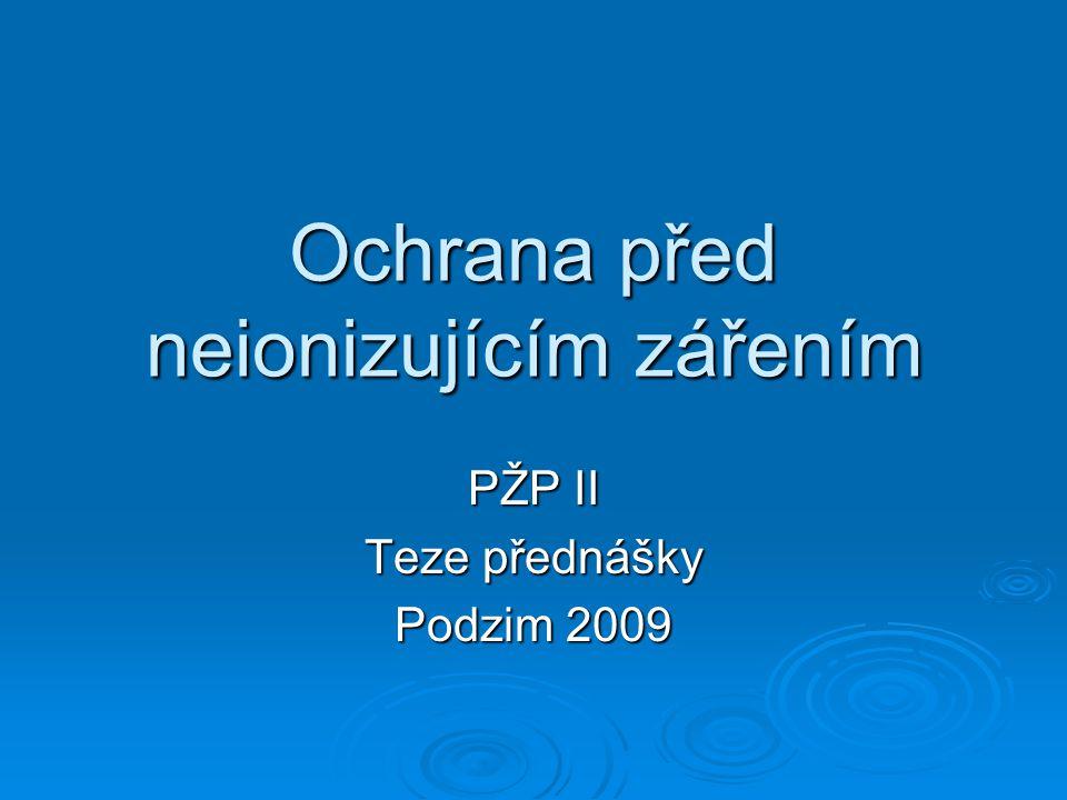 Ochrana před neionizujícím zářením PŽP II Teze přednášky Podzim 2009