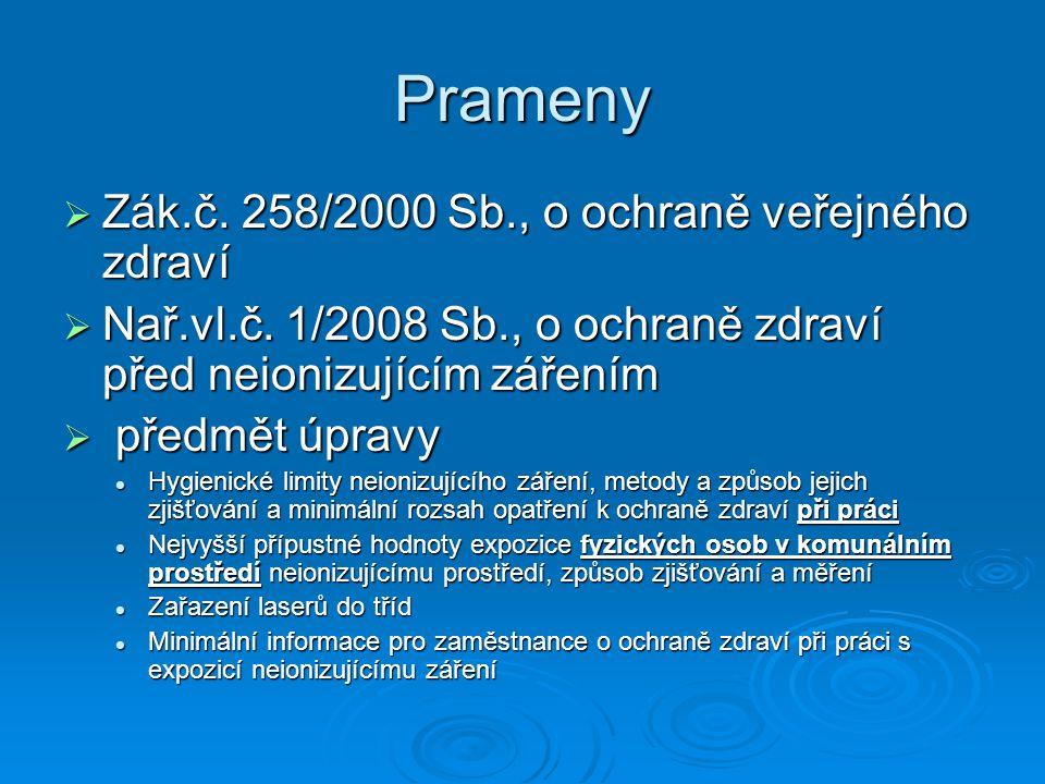 Prameny  Zák.č. 258/2000 Sb., o ochraně veřejného zdraví  Nař.vl.č. 1/2008 Sb., o ochraně zdraví před neionizujícím zářením  předmět úpravy Hygieni