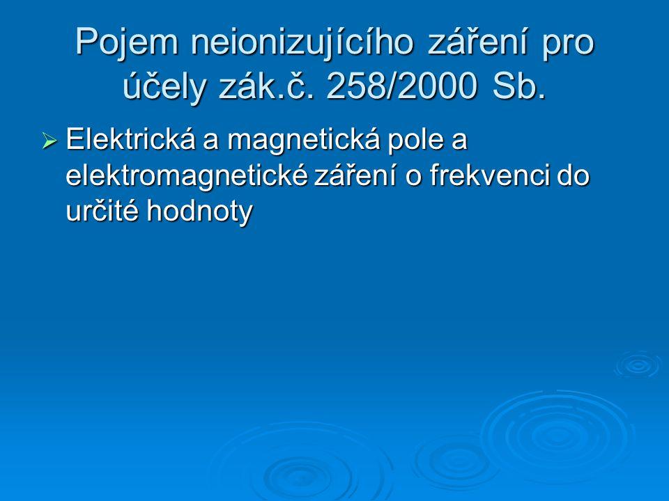 Pojem neionizujícího záření pro účely zák.č. 258/2000 Sb.  Elektrická a magnetická pole a elektromagnetické záření o frekvenci do určité hodnoty