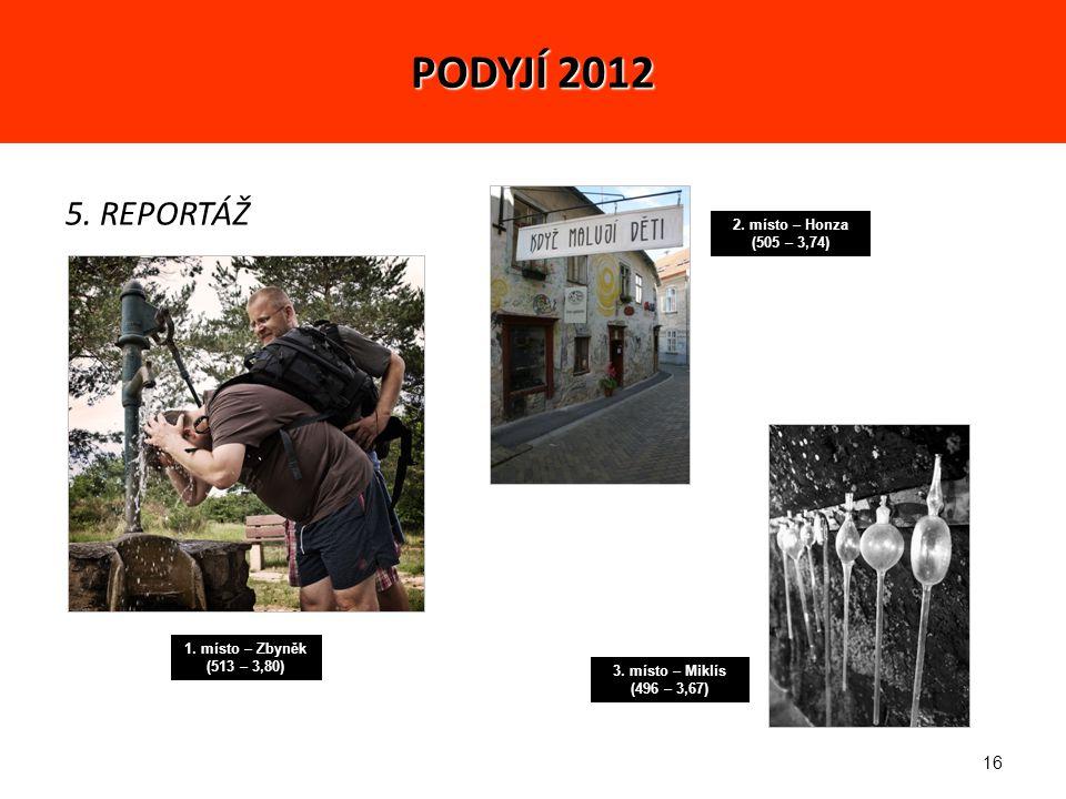 16 5. REPORTÁŽ 1. místo – Zbyněk (513 – 3,80) 2.