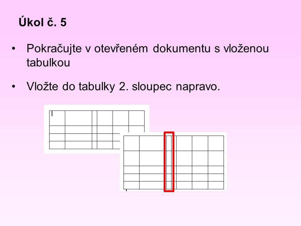 Úkol č. 5 Pokračujte v otevřeném dokumentu s vloženou tabulkou Vložte do tabulky 2.