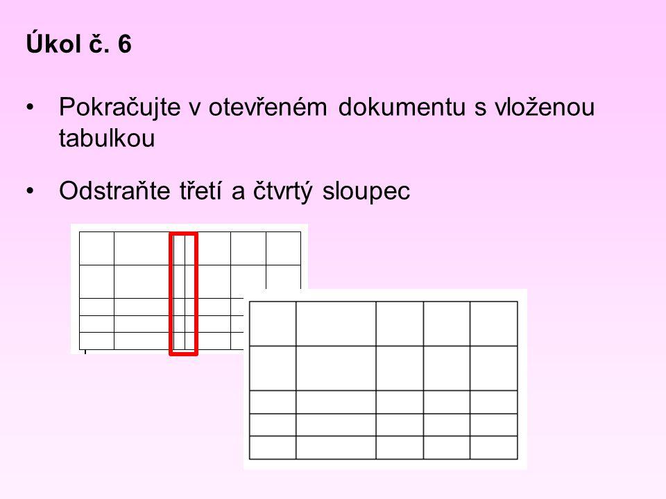 Pokračujte v otevřeném dokumentu s vloženou tabulkou Odstraňte třetí a čtvrtý sloupec Úkol č. 6
