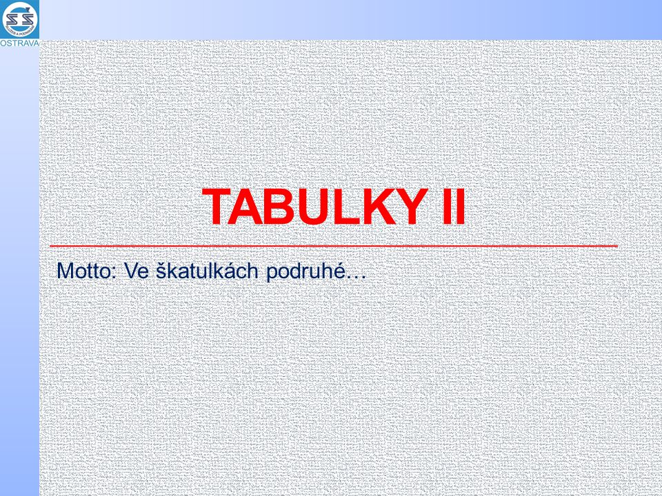 TABULKY II Motto: Ve škatulkách podruhé…