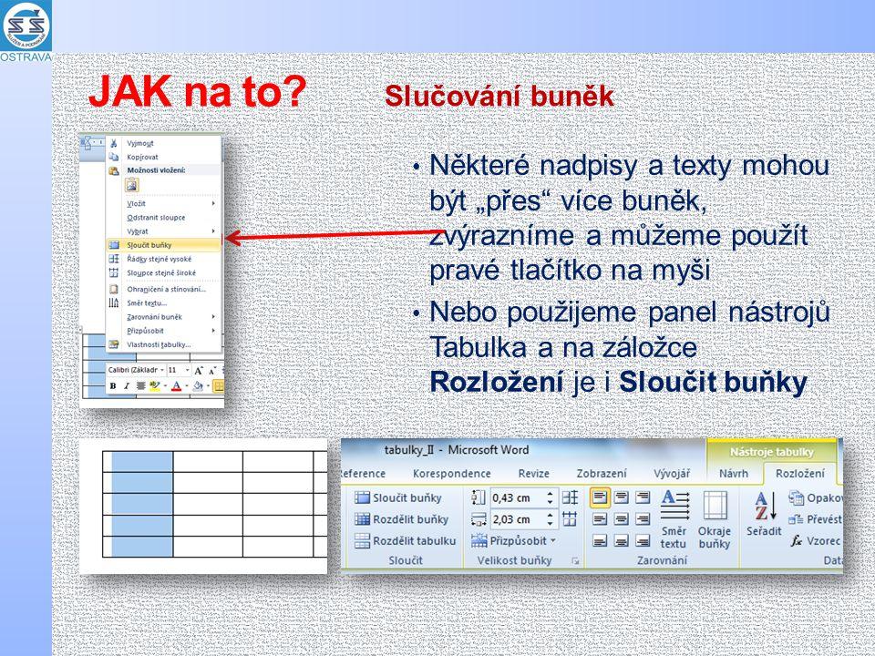 """Některé nadpisy a texty mohou být """"přes"""" více buněk, zvýrazníme a můžeme použít pravé tlačítko na myši Nebo použijeme panel nástrojů Tabulka a na zálo"""